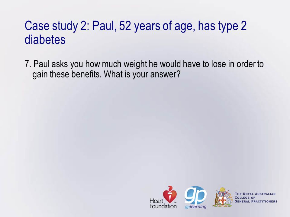 Case study 2: Paul, 52 years of age, has type 2 diabetes 7