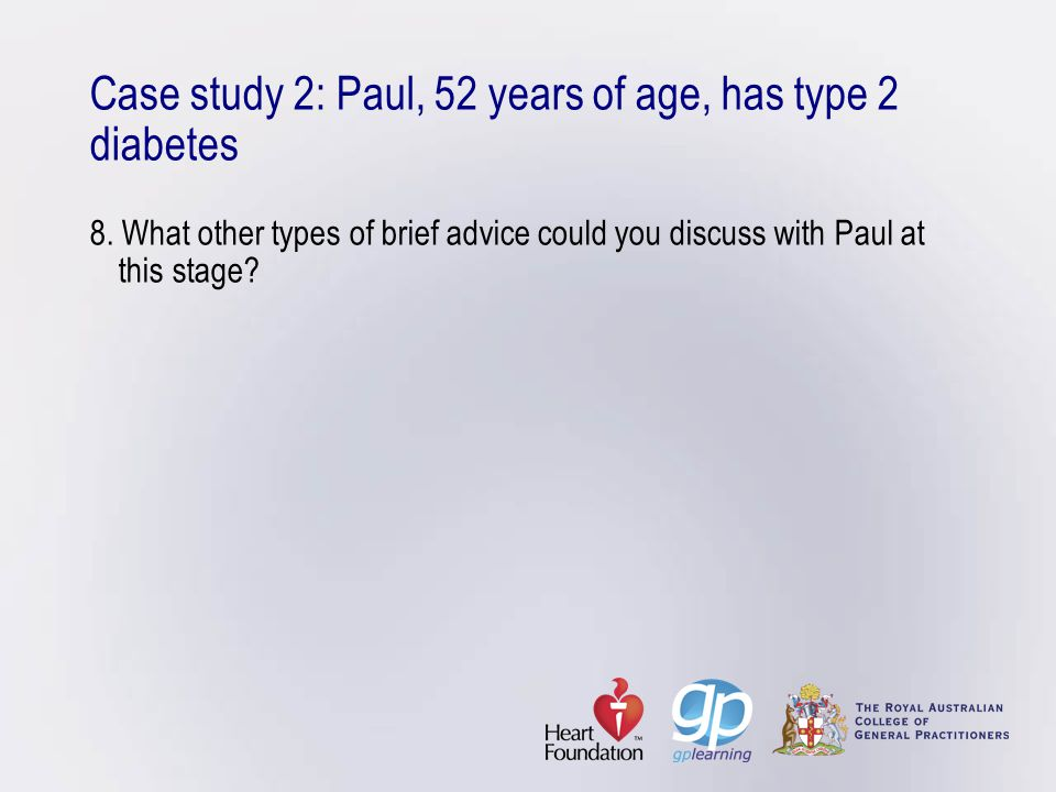 Case study 2: Paul, 52 years of age, has type 2 diabetes 8