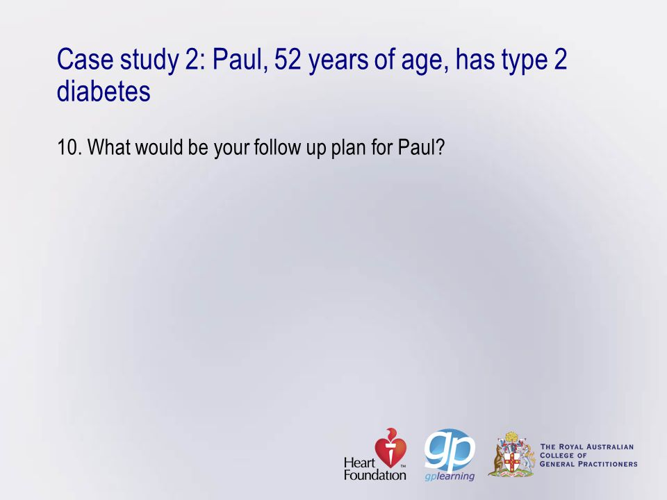 Case study 2: Paul, 52 years of age, has type 2 diabetes 10