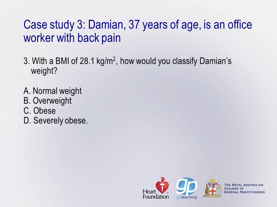 Case study 3: Damian, 37 years of age, is an office worker with back pain 3.
