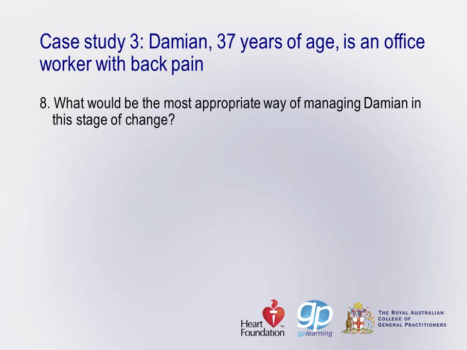 Case study 3: Damian, 37 years of age, is an office worker with back pain 8.