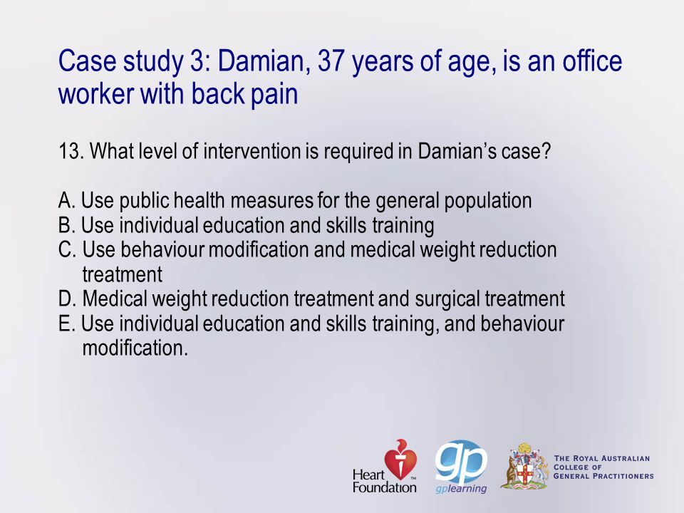 Case study 3: Damian, 37 years of age, is an office worker with back pain 13.