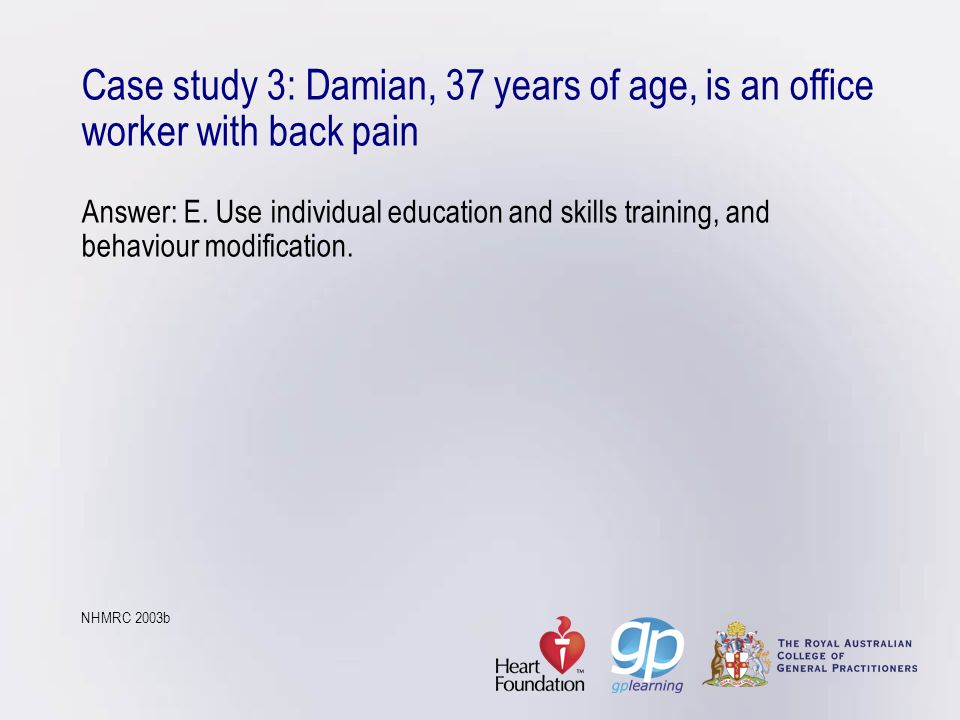 Case study 3: Damian, 37 years of age, is an office worker with back pain Answer: E.