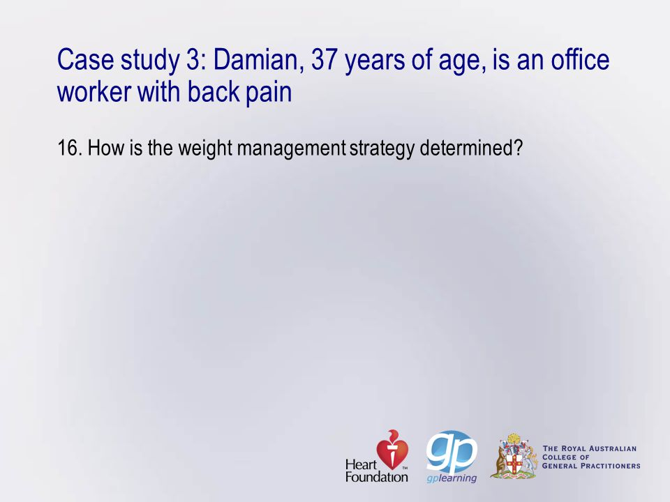 Case study 3: Damian, 37 years of age, is an office worker with back pain 16.