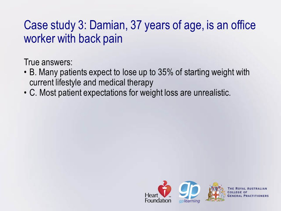 Case study 3: Damian, 37 years of age, is an office worker with back pain True answers: • B.