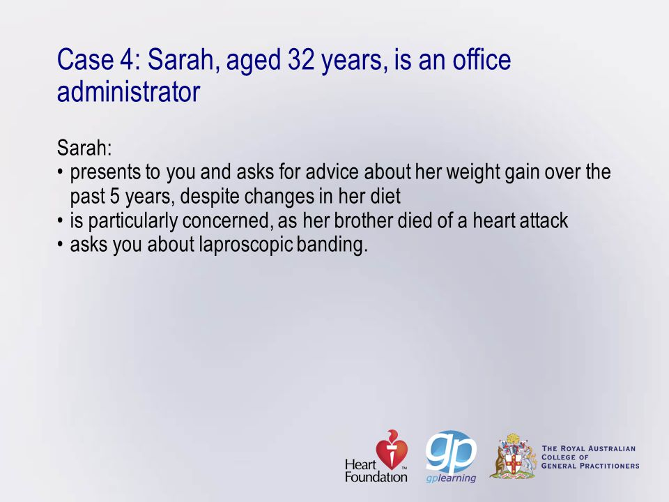 Case 4: Sarah, aged 32 years, is an office administrator Sarah: •