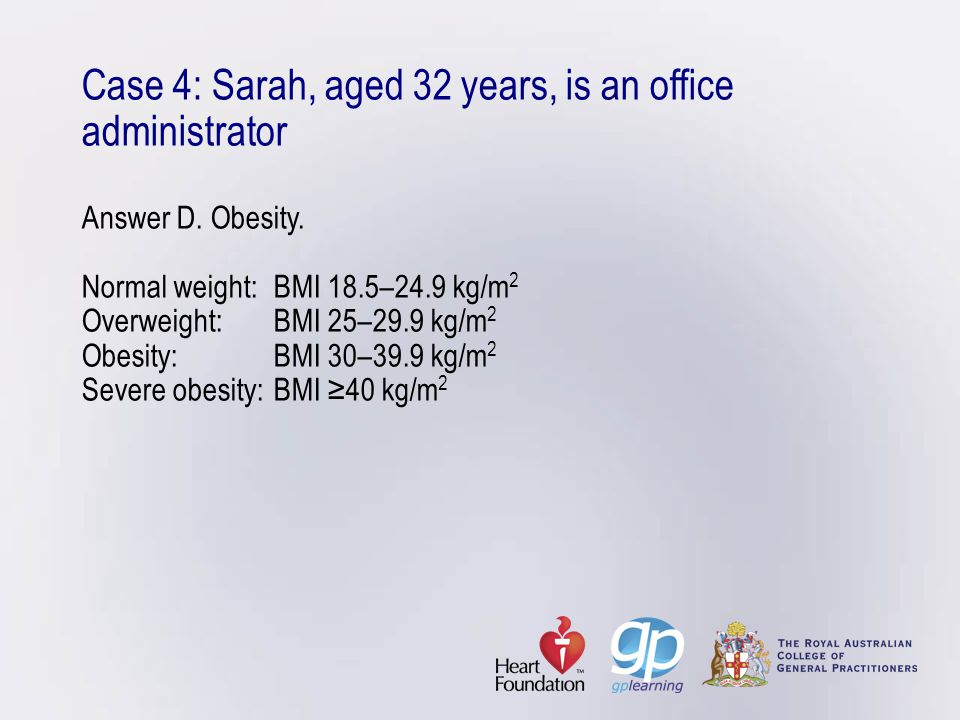 Case 4: Sarah, aged 32 years, is an office administrator Answer D