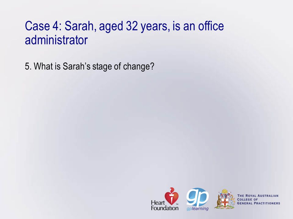 Case 4: Sarah, aged 32 years, is an office administrator 5