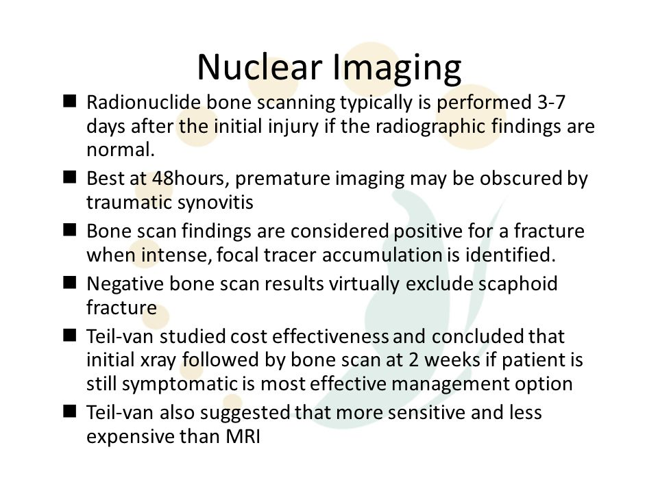 Nuclear Imaging Radionuclide bone scanning typically is performed 3-7 days after the initial injury if the radiographic findings are normal.