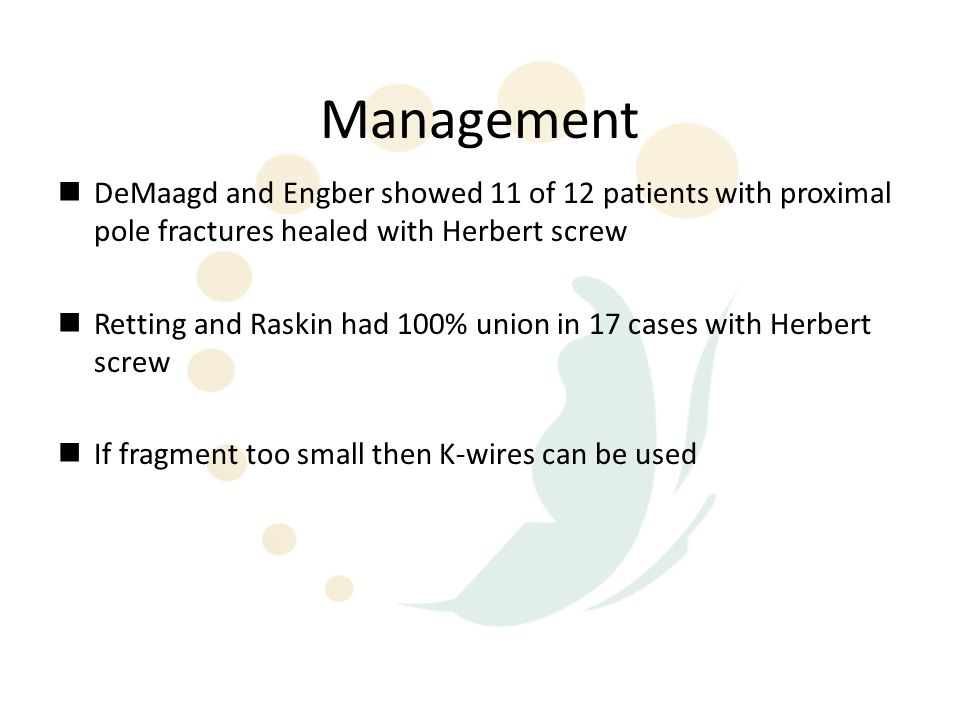 Management DeMaagd and Engber showed 11 of 12 patients with proximal pole fractures healed with Herbert screw.