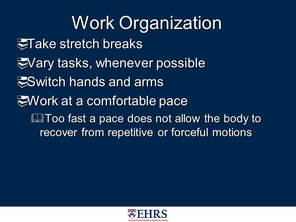 Work Organization Take stretch breaks Vary tasks, whenever possible