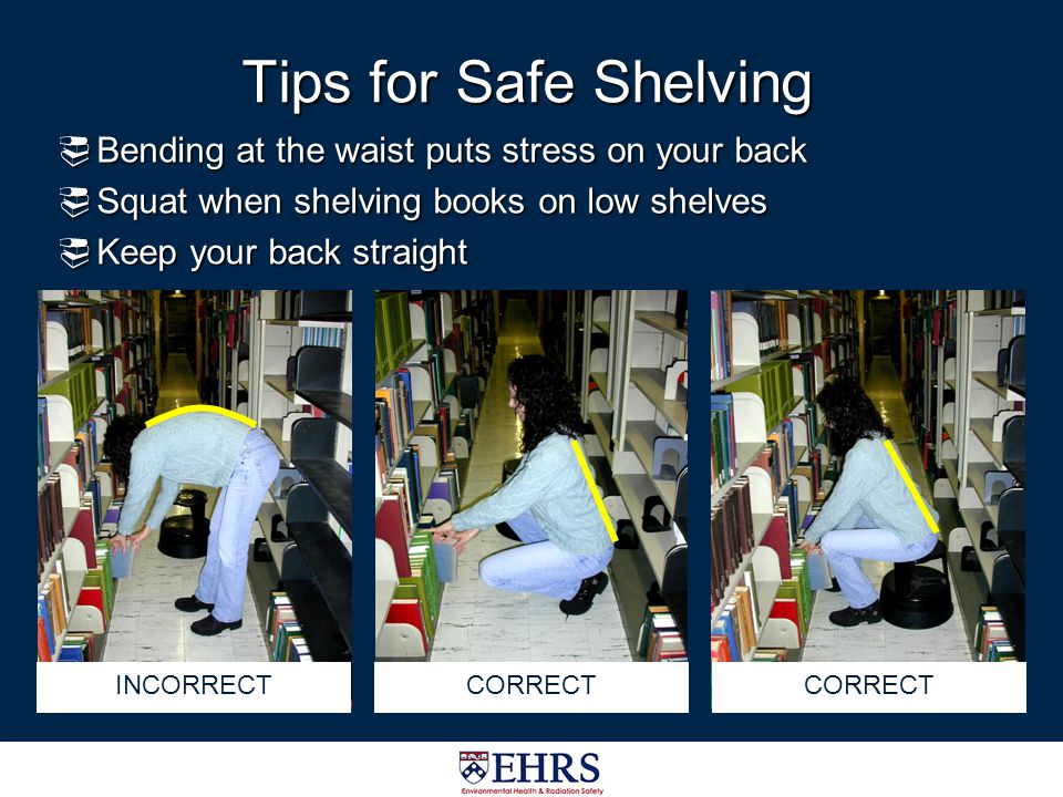 Tips for Safe Shelving Bending at the waist puts stress on your back