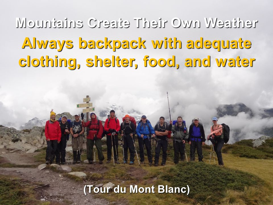 Always backpack with adequate clothing, shelter, food, and water