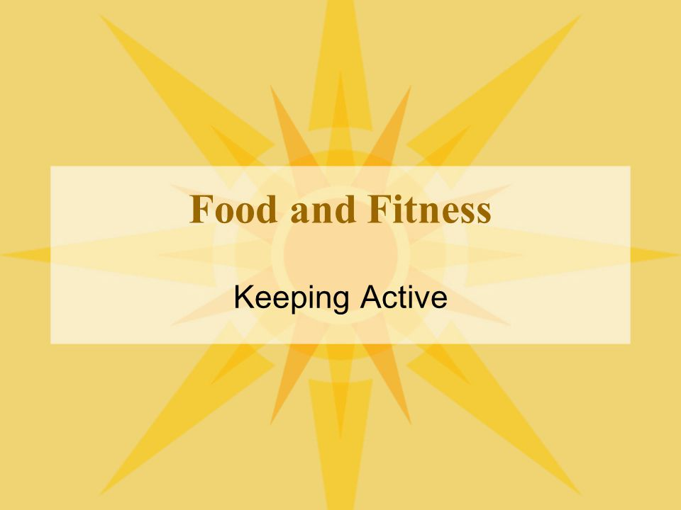 Food and Fitness Keeping Active