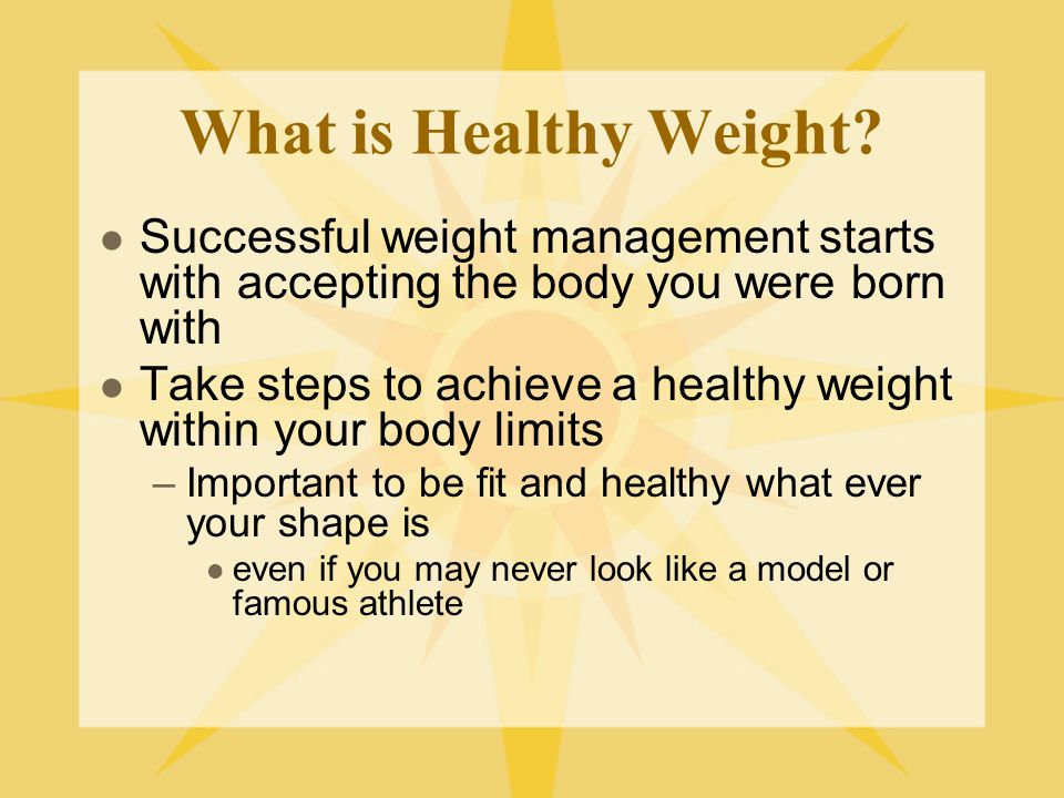 What is Healthy Weight Successful weight management starts with accepting the body you were born with.