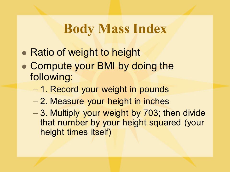 Body Mass Index Ratio of weight to height