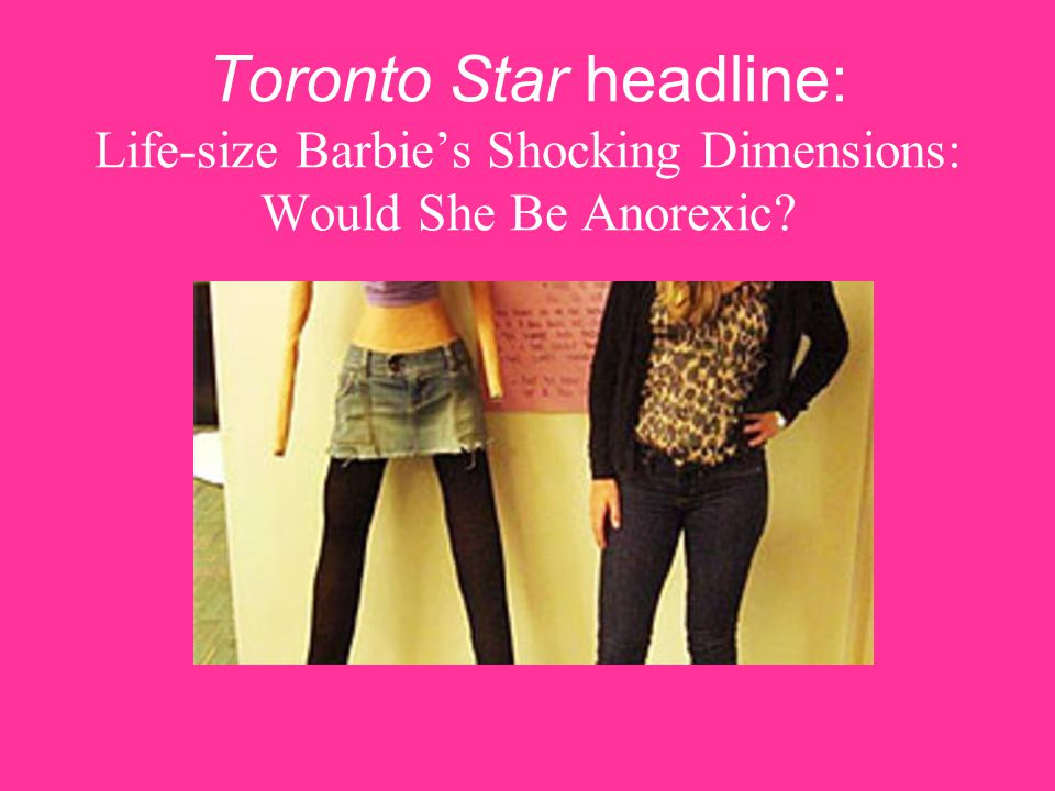 Toronto Star headline: Life-size Barbie's Shocking Dimensions: Would She Be Anorexic