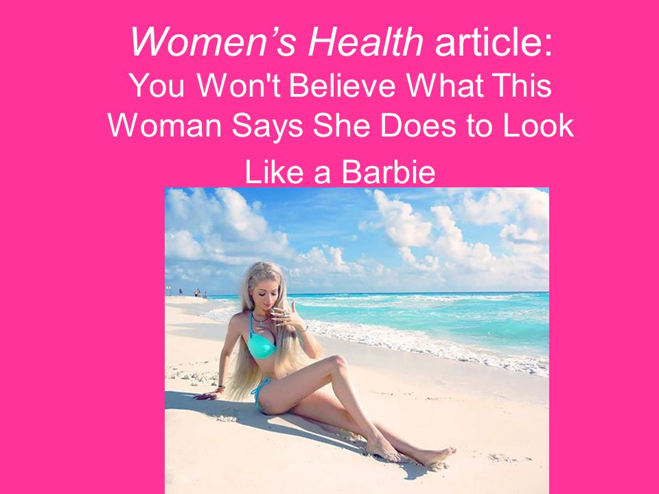 Women's Health article: You Won t Believe What This Woman Says She Does to Look Like a Barbie