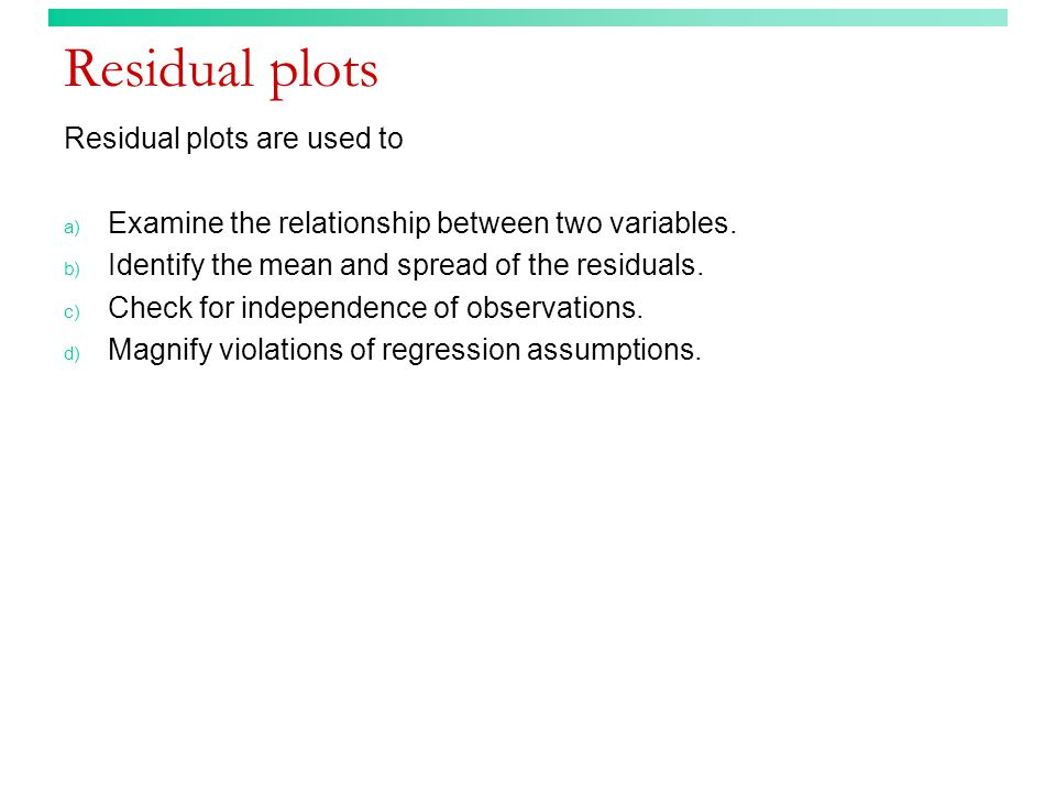 Residual plots Residual plots are used to