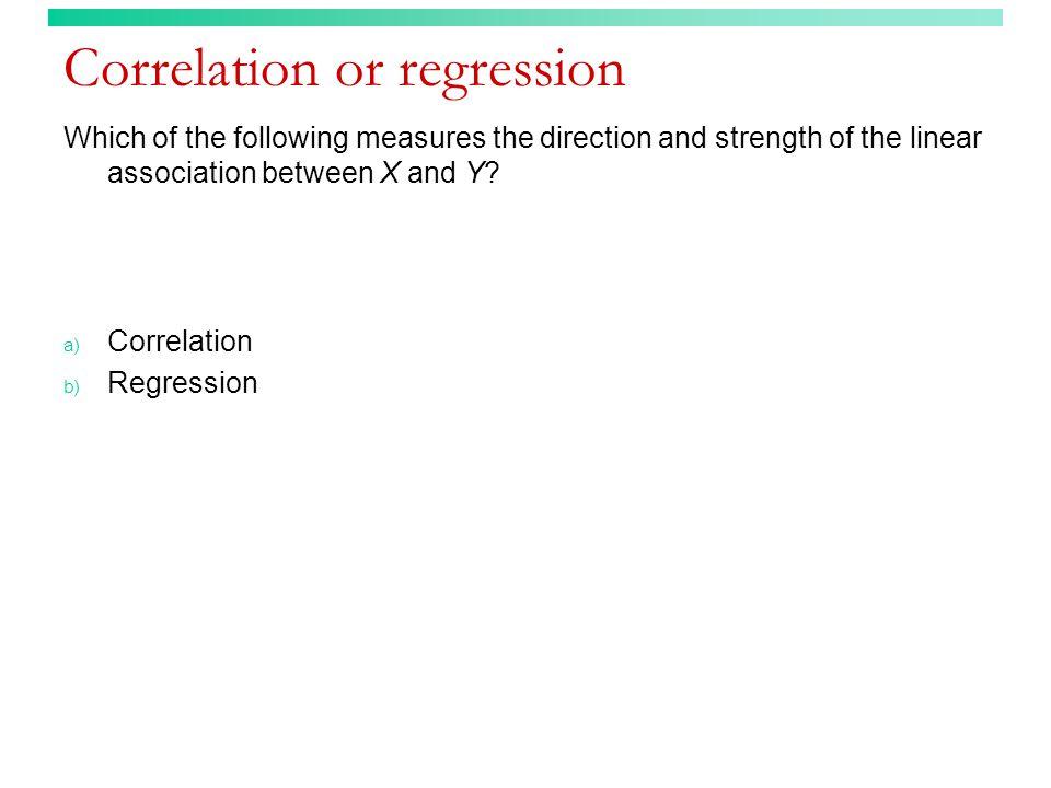 Correlation or regression