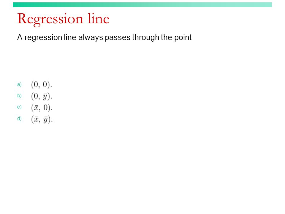 Regression line A regression line always passes through the point