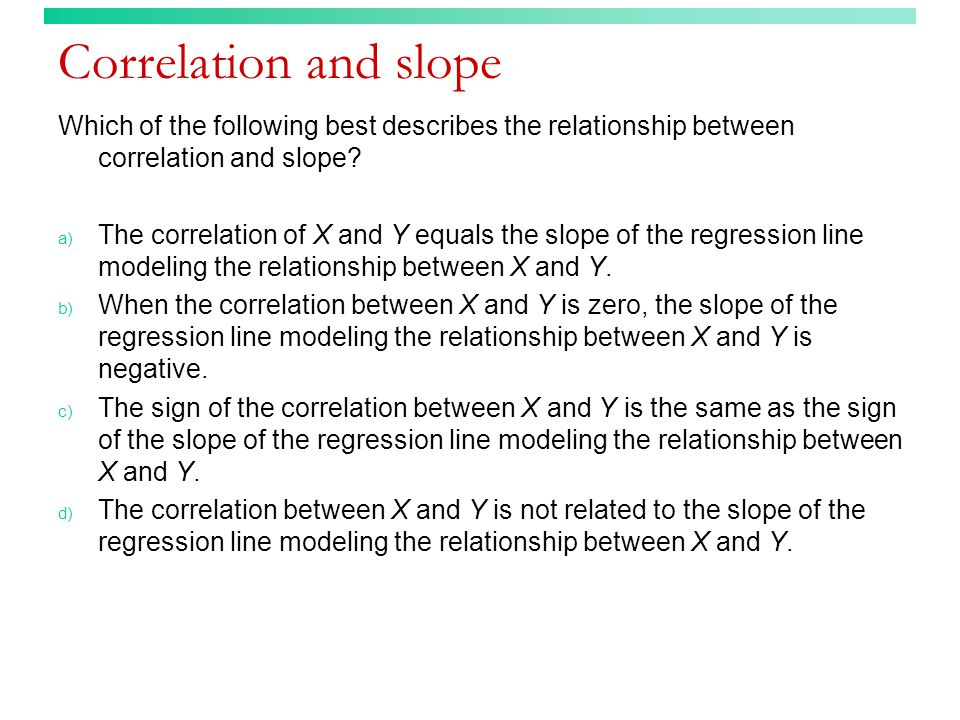 Correlation and slope Which of the following best describes the relationship between correlation and slope
