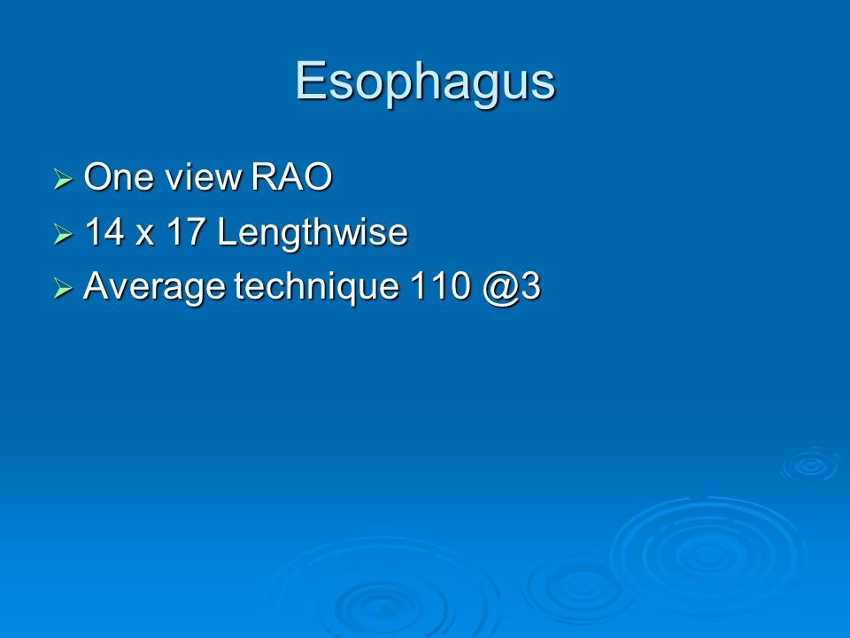 Esophagus One view RAO 14 x 17 Lengthwise Average technique 110 @3