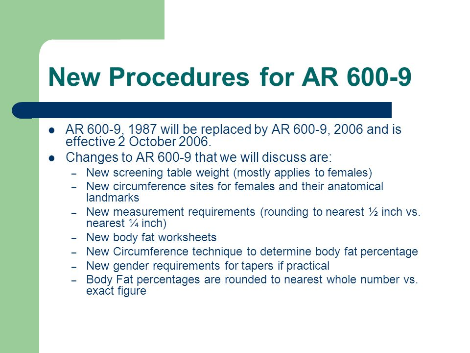 New Procedures for AR 600-9 AR 600-9, 1987 will be replaced by AR 600-9, 2006 and is effective 2 October 2006.