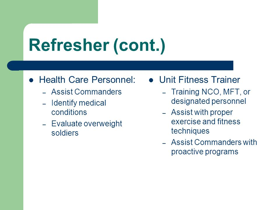 Refresher (cont.) Health Care Personnel: Unit Fitness Trainer