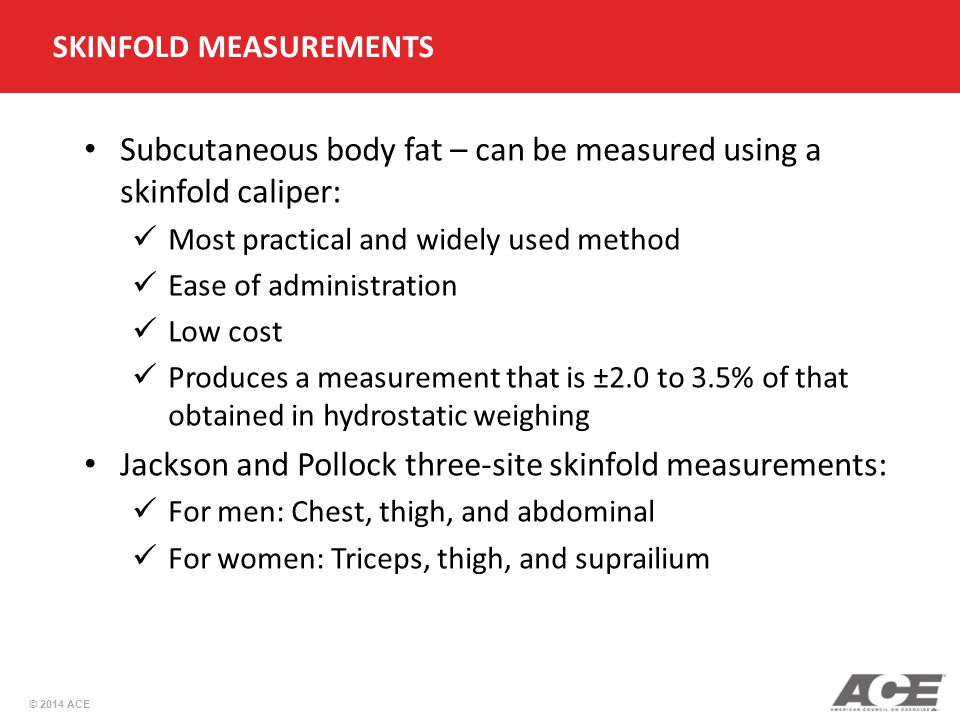 Subcutaneous body fat – can be measured using a skinfold caliper: