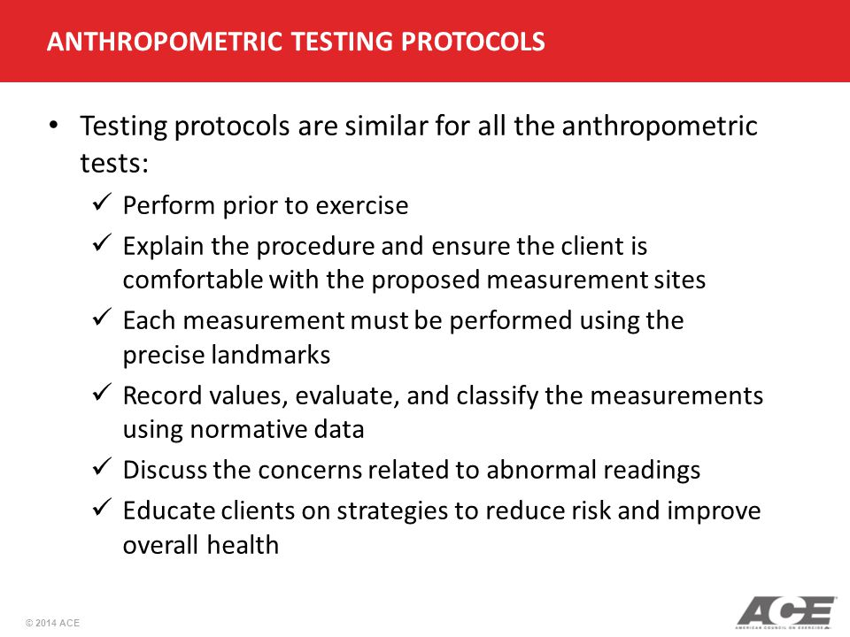Testing protocols are similar for all the anthropometric tests:
