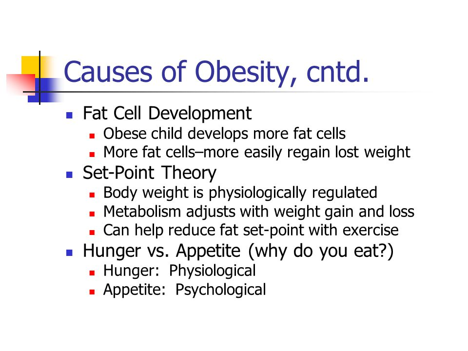 Causes of Obesity, cntd. Fat Cell Development Set-Point Theory