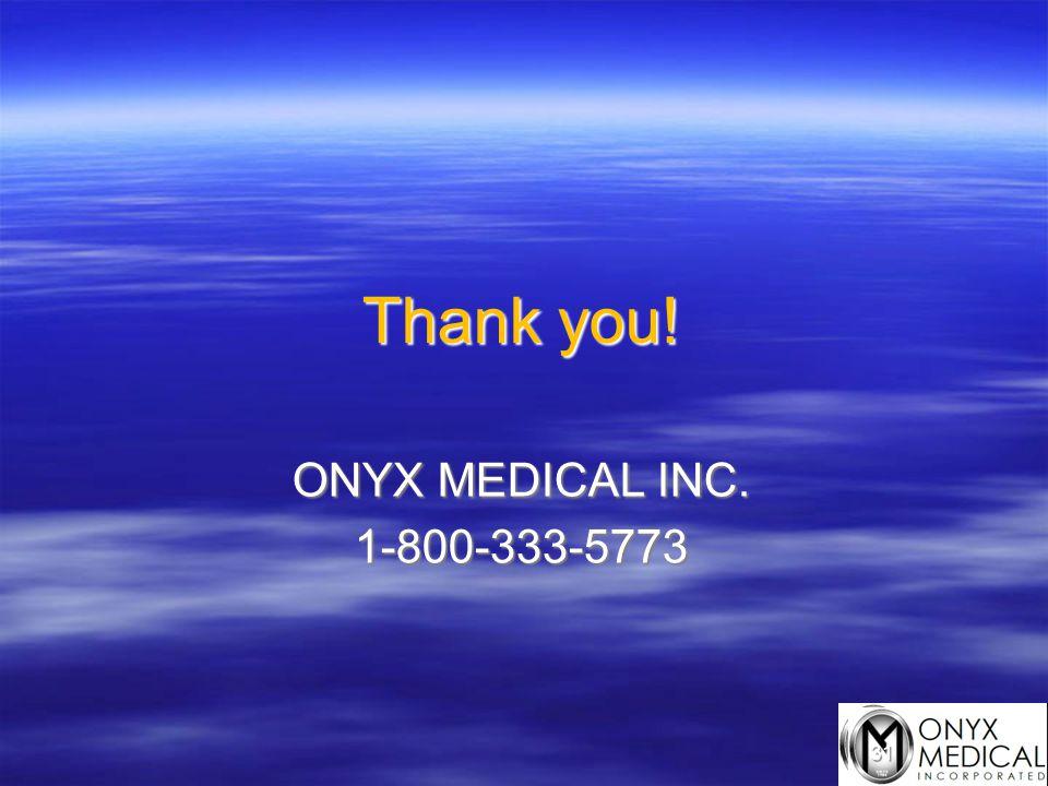 Thank you! ONYX MEDICAL INC. 1-800-333-5773 31