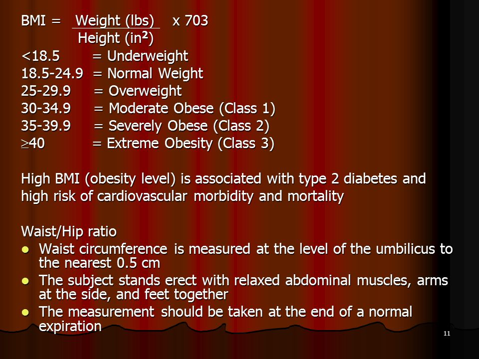 BMI = Weight (lbs) x 703 Height (in2) <18.5 = Underweight. 18.5-24.9 = Normal Weight.