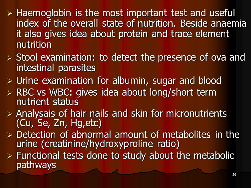 Haemoglobin is the most important test and useful index of the overall state of nutrition. Beside anaemia it also gives idea about protein and trace element nutrition