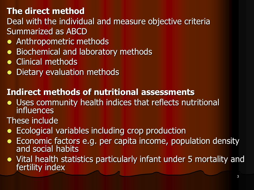 The direct method Deal with the individual and measure objective criteria. Summarized as ABCD. Anthropometric methods.