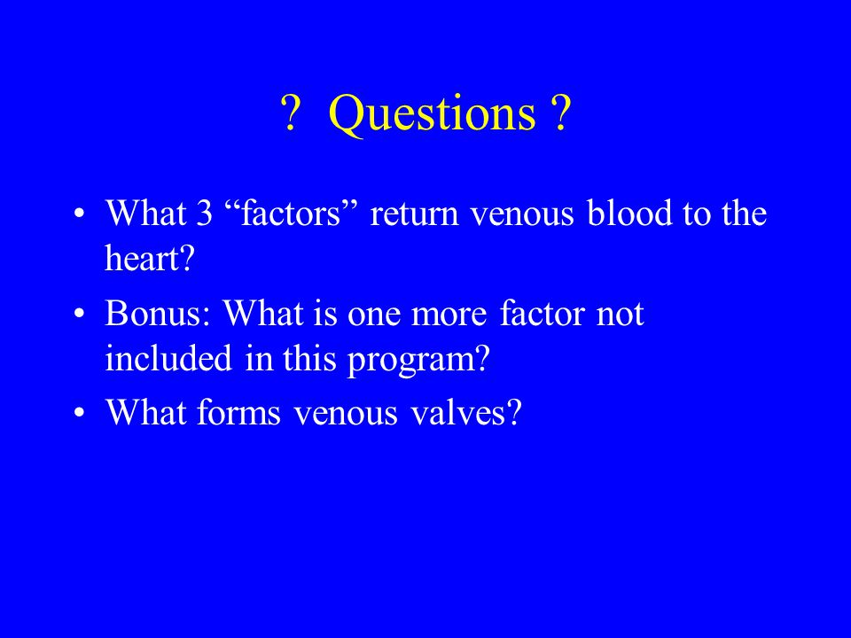 Questions What 3 factors return venous blood to the heart