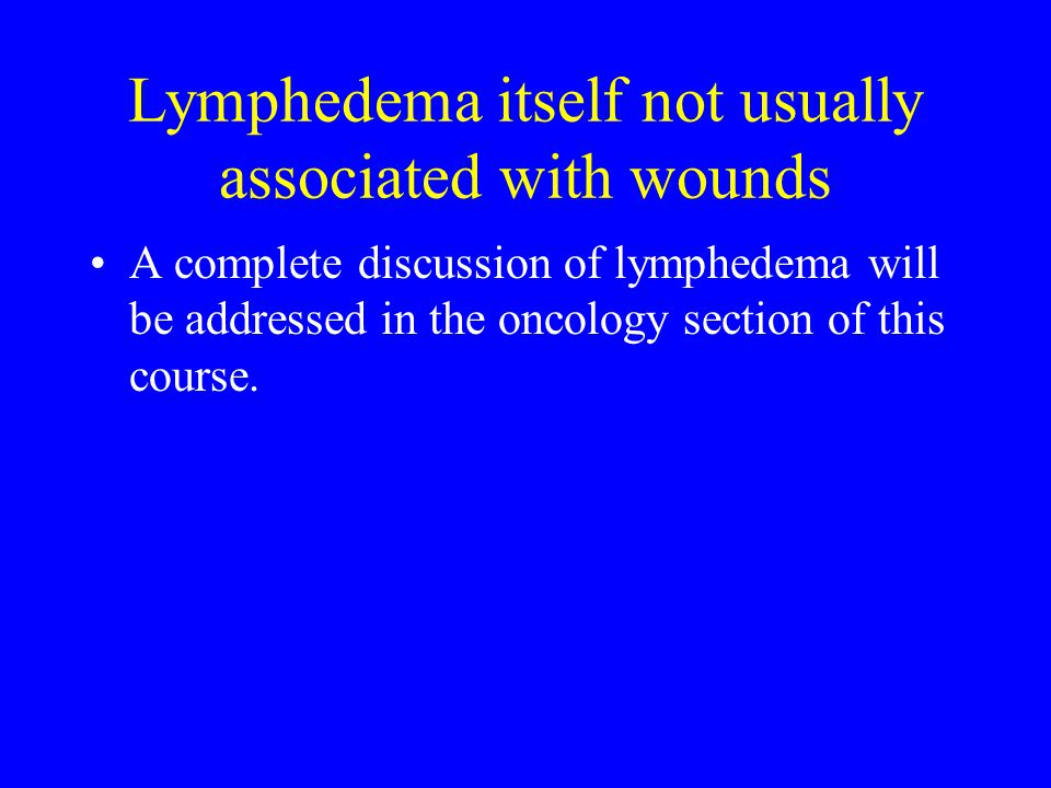 Lymphedema itself not usually associated with wounds