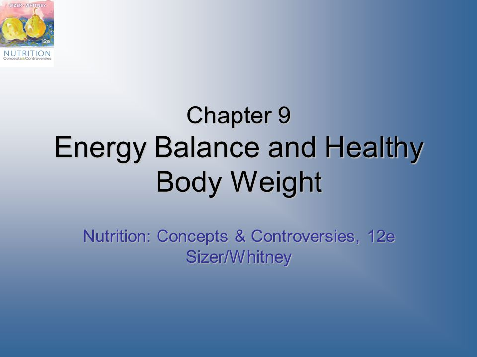 Chapter 9 Energy Balance and Healthy Body Weight