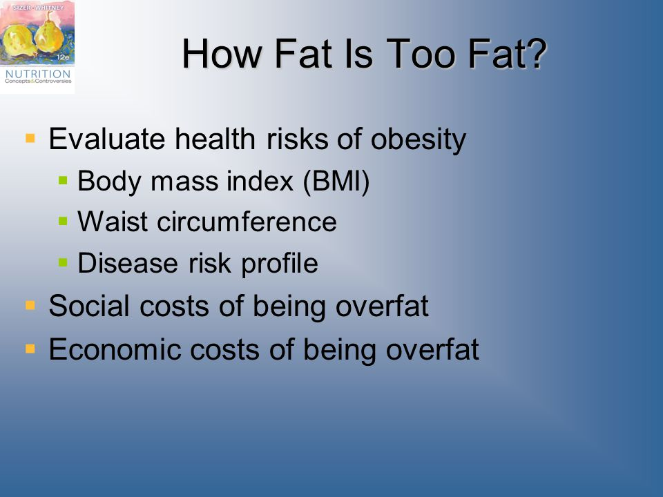 How Fat Is Too Fat Evaluate health risks of obesity