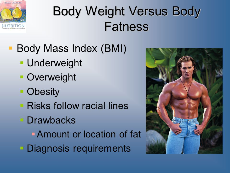 Body Weight Versus Body Fatness