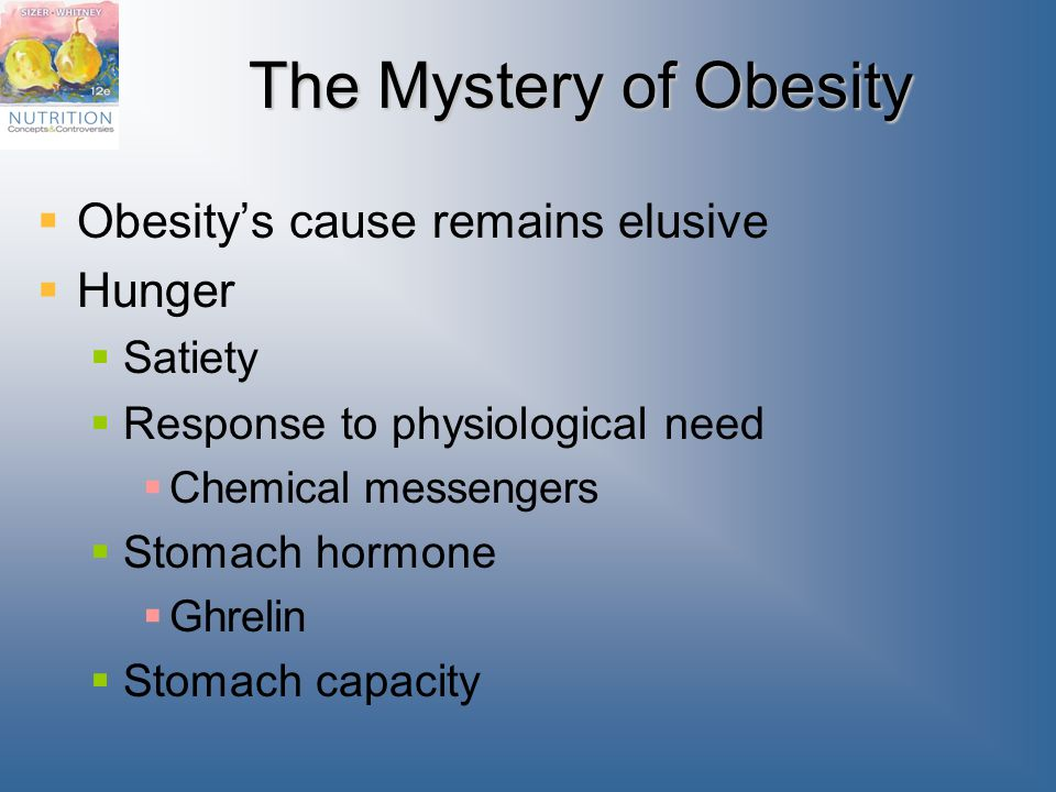 The Mystery of Obesity Obesity's cause remains elusive Hunger Satiety
