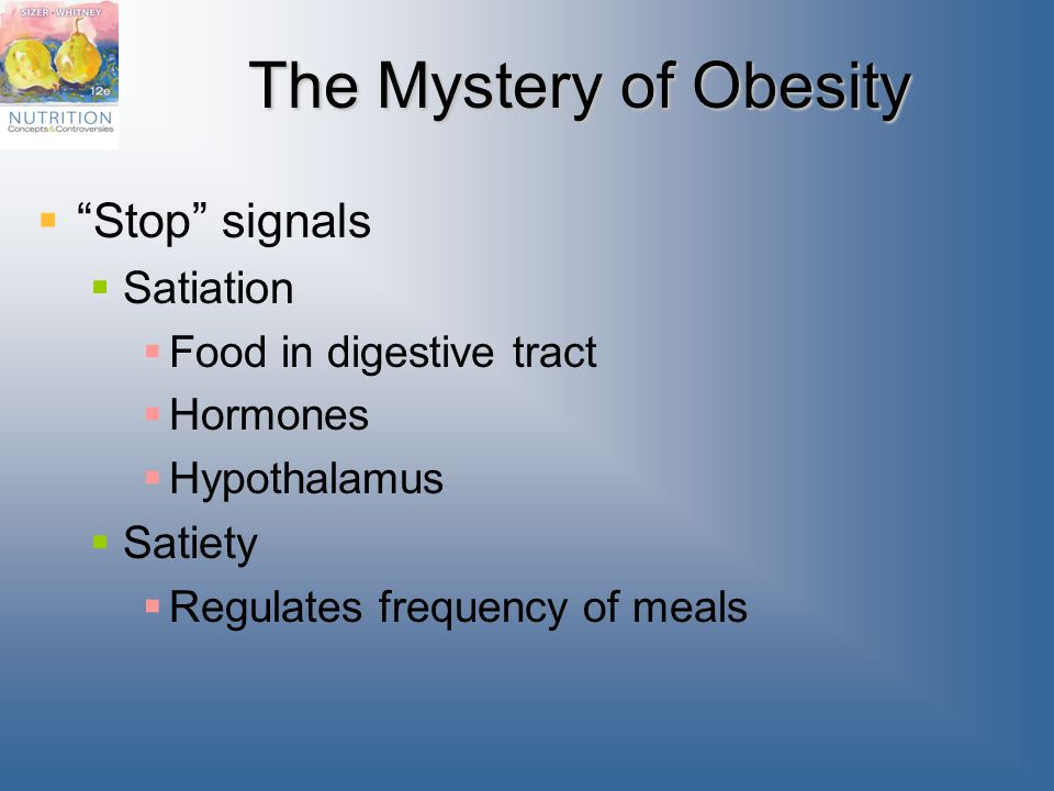 The Mystery of Obesity Stop signals Satiation Satiety