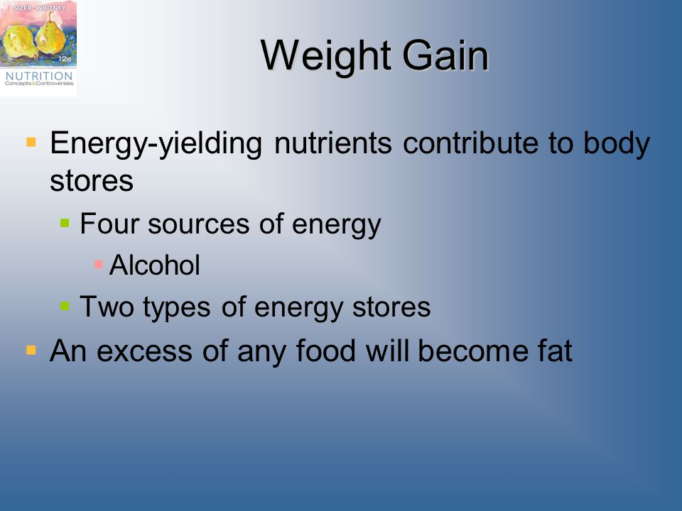Weight Gain Energy-yielding nutrients contribute to body stores