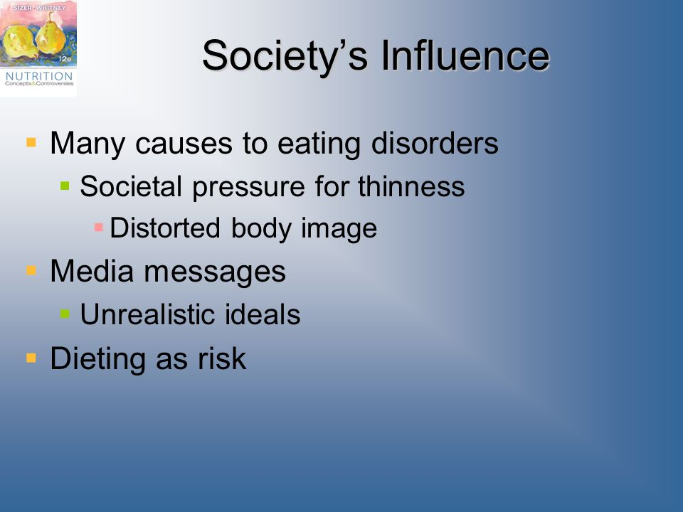 Society's Influence Many causes to eating disorders Media messages