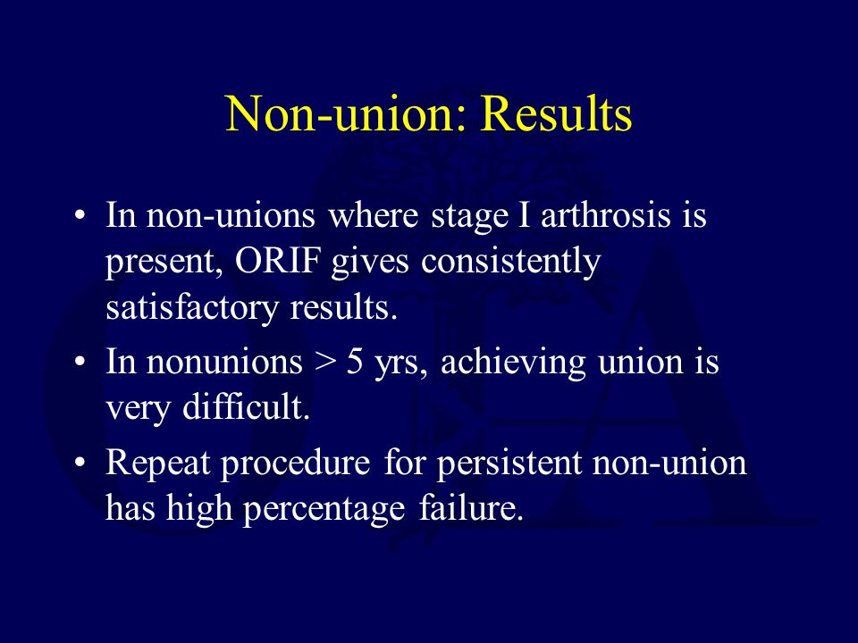 Non-union: Results In non-unions where stage I arthrosis is present, ORIF gives consistently satisfactory results.