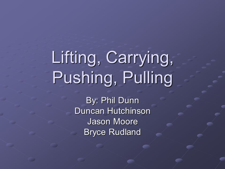Lifting, Carrying, Pushing, Pulling