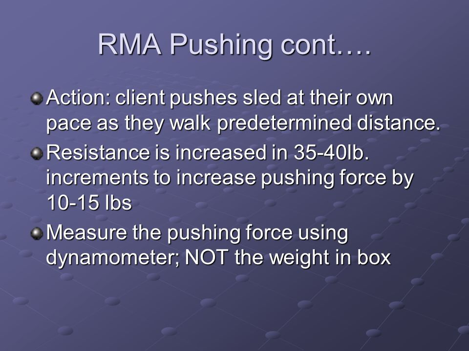 RMA Pushing cont…. Action: client pushes sled at their own pace as they walk predetermined distance.