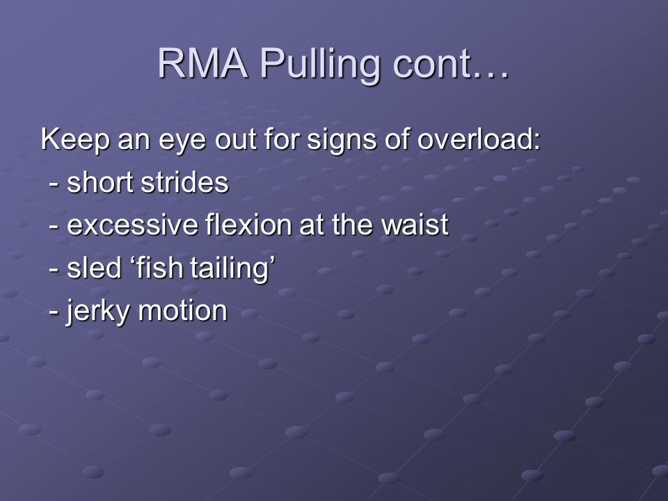 RMA Pulling cont… Keep an eye out for signs of overload: