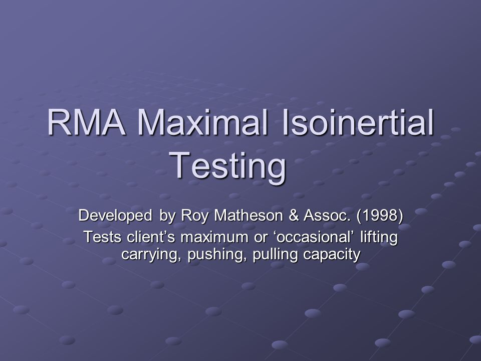 RMA Maximal Isoinertial Testing